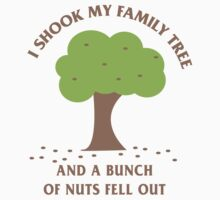 I shook my family tree and a bunch of nuts fell out by familyman