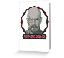Breaking Bad Inspired - I Watched Jane Die - Walter White - Jesse Pinkman - Jane - Apology Girl Overdose Greeting Card
