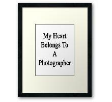 My Heart Belongs To A Photographer  Framed Print