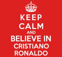 Keep Calm And Believe In Cristiano Ronaldo by Phaedrart