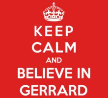 Keep Calm And Believe In Gerrard by Phaedrart