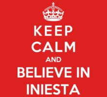 Keep Calm And Believe In Iniesta by Phaedrart
