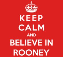 Keep Calm And Believe In Rooney by Phaedrart