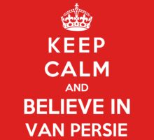 Keep Calm And Believe In Van Persie by Phaedrart