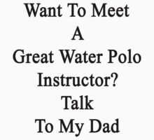 Want To Meet A Great Water Polo Instructor? Talk To My Dad  by supernova23