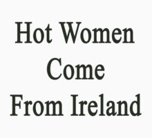Hot Women Come From Ireland  by supernova23