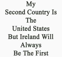 My Second Country Is The United States But Ireland Will Always Be The First  by supernova23
