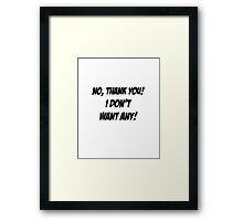 No, thank you! I don't want any! Framed Print