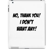 No, thank you! I don't want any! iPad Case/Skin