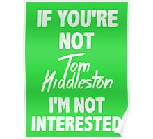 If you're not Tom Hiddleston Poster