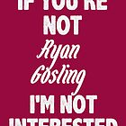 If you're not Ryan Gosling by nimbusnought