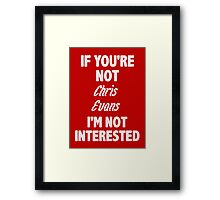 If you're not Chris Evans Framed Print