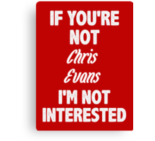 If you're not Chris Evans Canvas Print