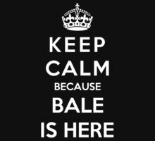 Keep Calm Because Bale Is Here by Phaedrart