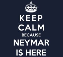 Keep Calm Because Neymar Is Here by Phaedrart