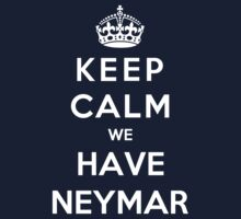 Keep Calm We Have Neymar by Phaedrart