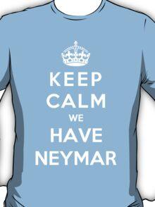Keep Calm We Have Neymar T-Shirt