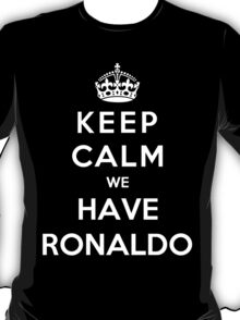 Keep Calm We Have Ronaldo T-Shirt