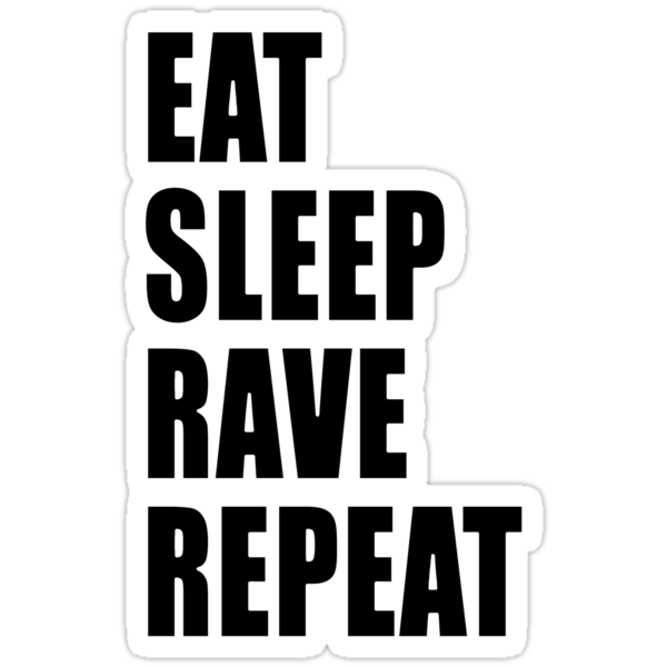 Eat Sleep Rave Repeat by Phox