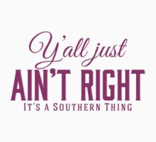 Y'all Just Ain't Right It's a Southern Thing Pink by marceejean