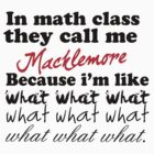 IN MATH CLASS, THEY CALL ME MACKLEMORE by meganfart