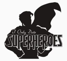 I Only Date Superheroes by Vochko