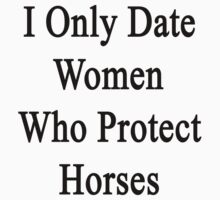 I Only Date Women Who Protect Horses  by supernova23