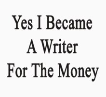 Yes I Became A Writer For The Money by supernova23