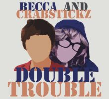 Becca and Crabstickz - Double Trouble by fandomchic