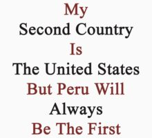 My Second Country Is The United States But Peru Will Always Be The First  by supernova23