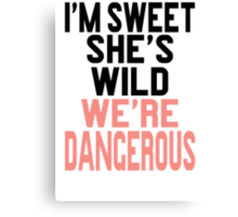 I'm Sweet She's Wild We're Dangerous (2 of 2) Canvas Print