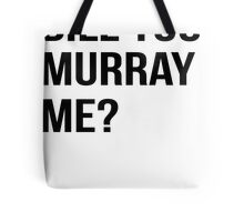 Bill You Murray Me ? Tote Bag