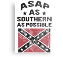 ASAP As Southern As Possible Metal Print