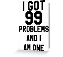 I Got 99 Problems And I Am One Greeting Card