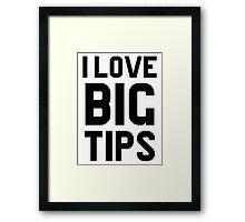 I Love Big Tips Framed Print