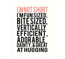 I'm Not Short Im Fun Sized Bite Sized Vertically Efficient Adorable Danty & Great At Hugging Art Print