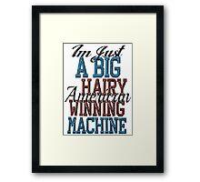 Im Just A Big Hairy American Winning Machine Framed Print