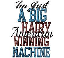 Im Just A Big Hairy American Winning Machine Photographic Print