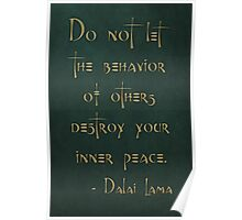 """Do not let the behavior of others destroy your inner peace."" - Dalai Lama Poster"