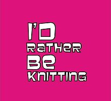 I'd Rather Be Knitting...In Pink by Irena Paluch