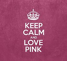 Keep Calm and Love Pink - Glossy Pink Leather by sitnica