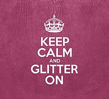 Keep Calm and Glitter On - Glossy Pink Leather by sitnica