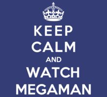 Keep Calm And Watch Megaman by Phaedrart