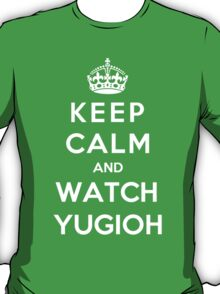 Keep Calm And Watch YUGIOH T-Shirt