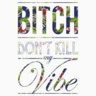 Bitch don't kill my vibe - Hawaii floral 3 by Chigadeteru