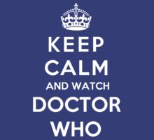 Keep Calm And Watch Doctor Who  by Phaedrart
