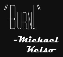 Burn, by Michael Kelso by Cursedmurci
