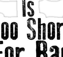 Life Is Too Short For Bad Coffee Sticker