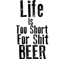 Life Is Too Short For Shit Beer Photographic Print