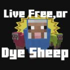 Live free or Dye sheep.  by Sophie Green